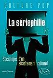 La Sériephilie Sociologie d'un Attachement Culturel