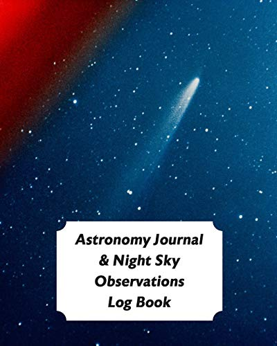 Astronomy Journal & Night Sky Observations Log Book: Great Fun Gift For Astronomer, Astrologers, Sky Tellers, Physicists, Stars Gazers, Telescope Users & Space Lovers (Astronomy Log Book, Band 3)