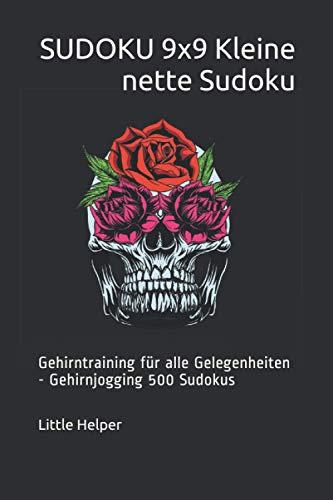 SUDOKU 9x9 Kleine nette Sudoku: Gehirntraining für alle Gelegenheiten - Gehirnjogging 500 Sudokus