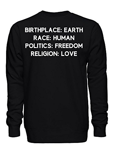 Birth Place: Earth, Race: Human, Politics: Freedom, Religion: Love, Free Mind and Soul Unisex Sweatshirt Medium