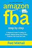 AMAZON FBA: A Beginners Guide To Selling On Amazon, Making Money And Finding Products That Turns Into Cash (Fulfillment by Amazon Business)