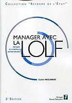 Manager avec la LOLF - Pratiques de la nouvelle gestion publique. de Xavier Inglebert