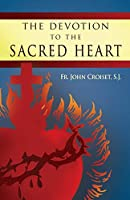 The Devotion to the Sacred Heart: How to Practice the Sacred Heart Devotion