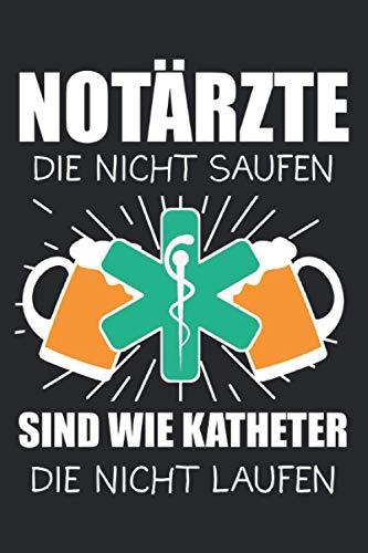 Notärzte die nicht saufen sind wie Katheter die nicht laufen: Notarzt Bier & Notärzte Notizbuch 6' x 9' Ärzte Geschenk für & Doktor