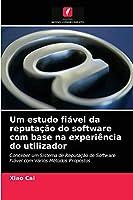 Um estudo fiável da reputação do software com base na experiência do utilizador: Conceber um Sistema de Reputação de Software Fiável com Vários Métodos Propostos