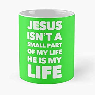 Jesus Isnt A Small Part Of My Life He Is -the Funny Coffee Mugs Novelty Halloween Gifts Ceramic Cup For Halloween, Holiday, Christmas Party Decoration 11 Ounce - White Miniot.