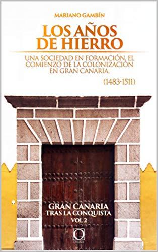 Los años de hierro: . (Gran Canarias tras la conquista nº 2)