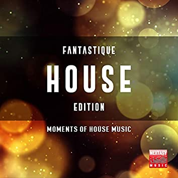 Fantastique House Edition (Moments Of House Music)