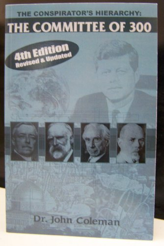 Dr. John Coleman The Conspirator's Hierarchy The Committee of 300 4th Edition Revised and Updated