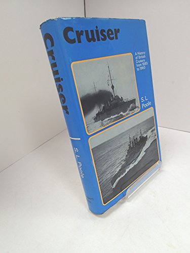 Cruiser: A History of British Cruisers from 1889-1960