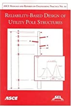 Reliability-Based Design of Utility Pole Structures: Prepared by Reliability-Based Design Committee of the Structural Engineering Institute (SEI) of t ... MANUAL AND REPORTS ON ENGINEERING PRACTICE)