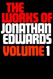 The Works of Jonathan Edwards, Vol. 1 (With a Memoir By Sereno E. Dwight)