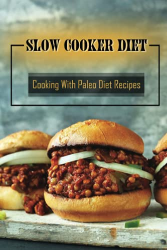 Slow Cooker Diet: Cooking With Paleo Diet Recipes: Diet For Beginner