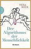Der Algorithmus der Menschlichkeit: Roman von Vera Buck