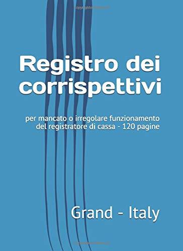 Registro dei corrispettivi: per mancato o irregolare funzionamento del registratore di cassa - 120 pagine
