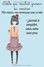 """""""Celle qui voulait grossir du ventre"""" - Mon histoire , mon combat pour avoir un Bébé + journal à compléter pour votre suivi PMA: Carnet de suivi de ... forme, votre ressenti.... (French Edition)"""