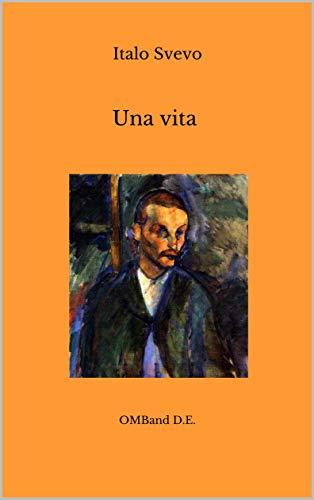 Una vita (annotato): (con antologia della critica e biografia dettagliata dell'autore)