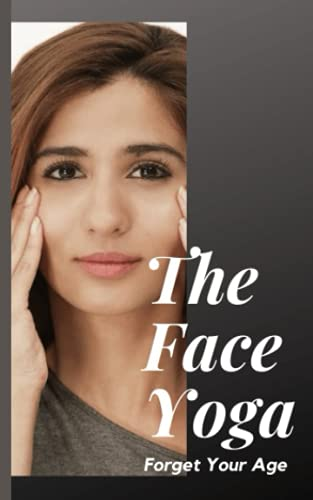 The Face Yoga: Forget Your Age