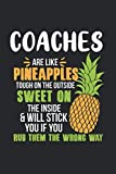 Coaches Are Like Pineapples. Tough On The Outside Sweet On The Inside: Trainer Ananas Notizbuch /...