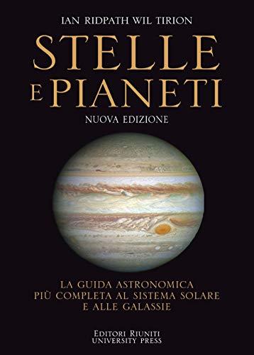 Stelle e pianeti. La guida più completa a stelle, pianeti, galassie e al sistema solare. Nuova ediz.