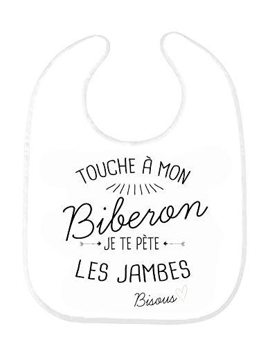 Bavoir bébé citation Touche a mon Biberon je te pete les jambes bisous ref 193