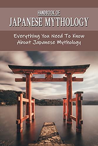 Handbook Of Japanese Mythology: Everything You Need To Know About Japanese Mythology: Anсiеnt Rеgimе In Japan