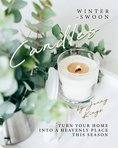 Winter-Swoon Candles: Turn Your Home into A Heavenly Place This Season (English Edition)