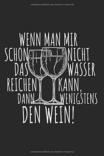 Wenn Man Mir Nicht Das Wasser Reichen Kann Dann Den Wein: Wein Notizbuch Rotwein Weißwein Liebe Weinprobe Notizen Planer Tagebuch (Liniert, 15 x 23 ... Wein Spruch Für Weintrinker & Weinprobe