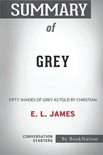 Compare Textbook Prices for Summary of Grey: Fifty Shades of Grey As Told by Christian by E.L. James: Conversation Starters  ISBN 9798596293463 by BookNation
