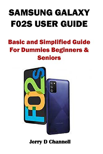 SAMSUNG GALAXY F02S USER GUIDE: Basic and Simplified Guide For Dummies Beginners & Seniors (English Edition)