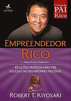 Empreendedor Rico: 10 lições práticas para ter sucesso no seu próprio negócio (Pai Rico) por [Robert Kiyosaki]