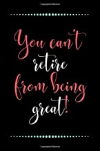 You can't retire from being great!-Blank Lined Notebook-Funny Quote Journal-6