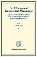 Der Flaming Und Die Herrschaft Wiesenburg: Agrar-Historische Studien Aus Den Nordlichen Amtern Des Sachsischen Kurkreises. (Staats- Und Sozialwissenschaftliche Forschungen 178) (Duncker & Humblot Reprints)