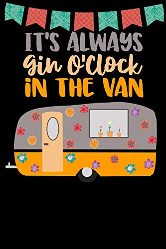 It's Always Gin O'clock In The Van: Great book to keep notes from your camping trips and adventures or to use as an everyday notebook, planner or ... a cute grey and orange retro caravan/trailer