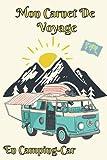 Mon Carnet De Voyage En Camping-Car: Carnet road Trip Camping-Car   Carnet de voyage à compléter   Ideal pour faire un cadeau   110 pages à remplirs