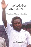 Dekeleba - the Lake Bird: The Story of Pastor Kitapateke