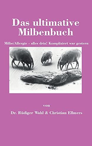 Das ultimative Milbenbuch: Milbe/Allergie - alles drin! Kompliziert war gestern