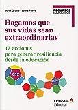 Hagamos que sus Vidas Sean Extraordinarias. 12 Acciones para Generar Resiliencia desde La Educación (Recursos educativos)