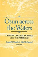 Osun across the Waters: A Yoruba Goddess in Africa and the Americas