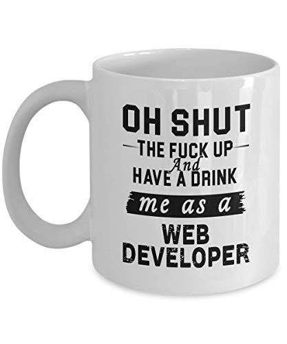 N\A Taza de café para desarrolladores Web - Shut The Fuck Up Have Drink Me as Web Developer - Regalos Divertidos de cumpleaños Taza de café Taza de té Cerámica Blanca