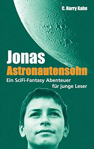 Jonas Astronautensohn: Ein SciFi Fantasy Abenteuer für junge Leser