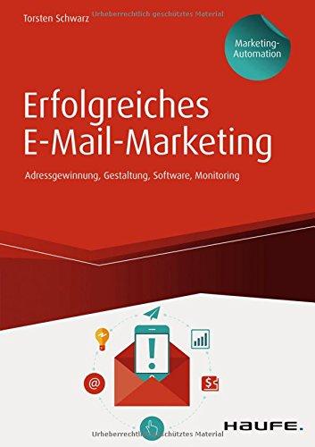 Erfolgreiches E-Mail-Marketing inkl. Arbeitshilfen online: Adressgewinnung, Newsletter-Gestaltung, Software, Monitoring (Haufe Fachbuch)