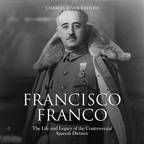 Francisco Franco     The Life and Legacy of the Controversial Spanish Dictator              Autor:                                                                                                                                 Charles River Editors                               Sprecher:                                                                                                                                 Jim D Johnston                      Spieldauer: 2 Std. und 4 Min.     1 Bewertung     Gesamt 5,0