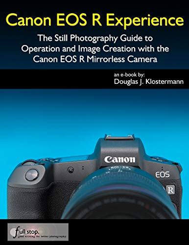 Canon EOS R Experience - The Still Photography Guide to Operation and Image Creation with the Canon EOS R (English Edition)