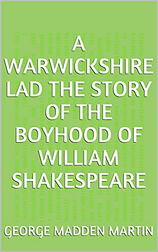 A Warwickshire Lad The Story of the Boyhood of William Shakespeare (English Edition)