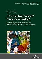 Gemischtwarenladen Wissenschaftsblog?: Eine Textlinguistische Untersuchung Der Musterhaftigkeit in Wissenschaftsblogs (Germanistische Arbeiten zu Sprache und Kulturgeschichte)