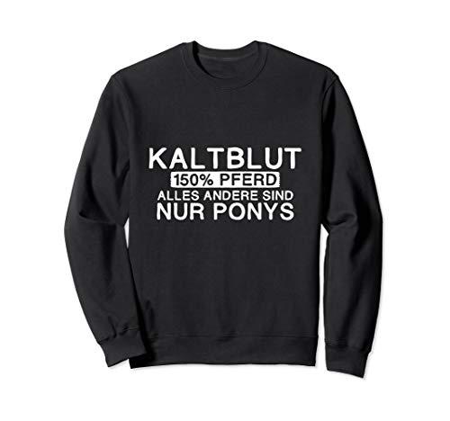 Kaltblut 150% Pferd | Lustig Pony Stall Geschenk Sweatshirt
