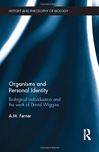 Download Organisms and Personal Identity: Individuation and the Work of David Wiggins (History and Philosophy of Biology) 1848935730
