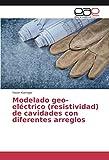 Modelado geo-eléctrico (resistividad) de cavidades con diferentes arreglos
