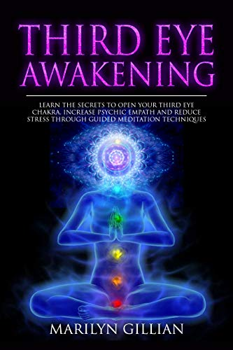 Third Eye Awakening: Learn the Secrets to Open Your Third Eye Chakra, Increase Psychic Empath and Reduce Stress Through Guided Meditation Techniques (English Edition)